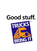 Good Stuff - Trucks Bring It